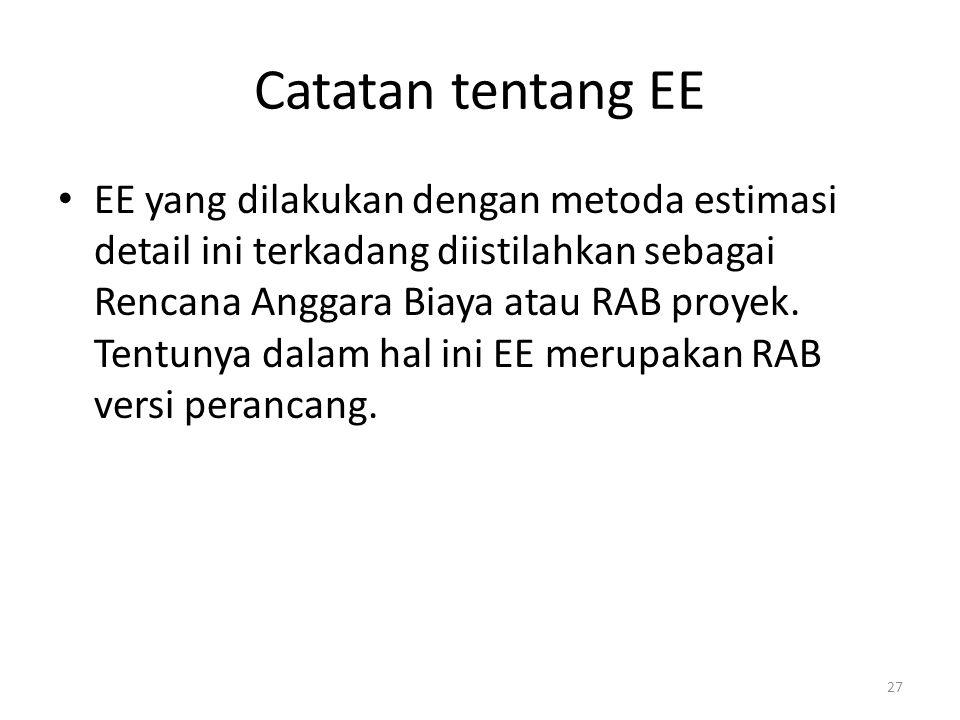 Catatan tentang EE EE yang dilakukan dengan metoda estimasi detail ini terkadang diistilahkan sebagai Rencana Anggara Biaya atau RAB proyek. Tentunya