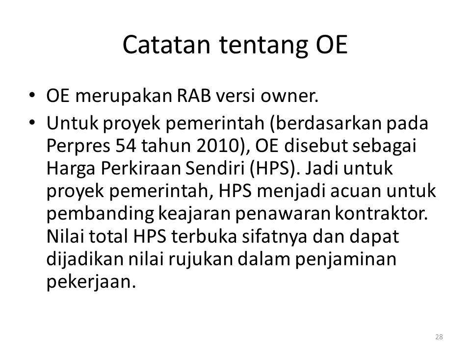 Catatan tentang OE OE merupakan RAB versi owner. Untuk proyek pemerintah (berdasarkan pada Perpres 54 tahun 2010), OE disebut sebagai Harga Perkiraan