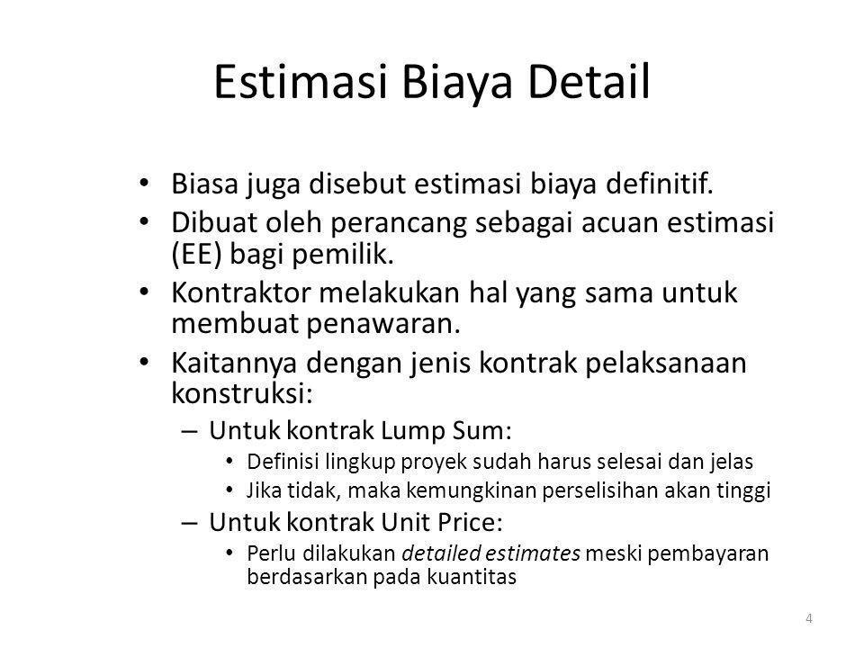 Biasa juga disebut estimasi biaya definitif. Dibuat oleh perancang sebagai acuan estimasi (EE) bagi pemilik. Kontraktor melakukan hal yang sama untuk
