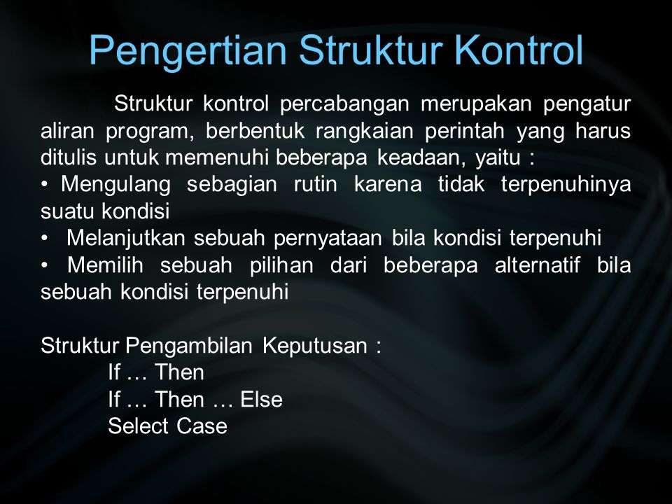 Struktur kontrol percabangan merupakan pengatur aliran program, berbentuk rangkaian perintah yang harus ditulis untuk memenuhi beberapa keadaan, yaitu