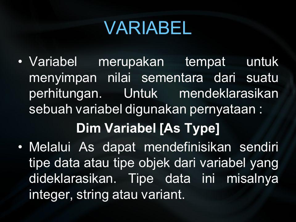 VARIABEL Variabel merupakan tempat untuk menyimpan nilai sementara dari suatu perhitungan. Untuk mendeklarasikan sebuah variabel digunakan pernyataan