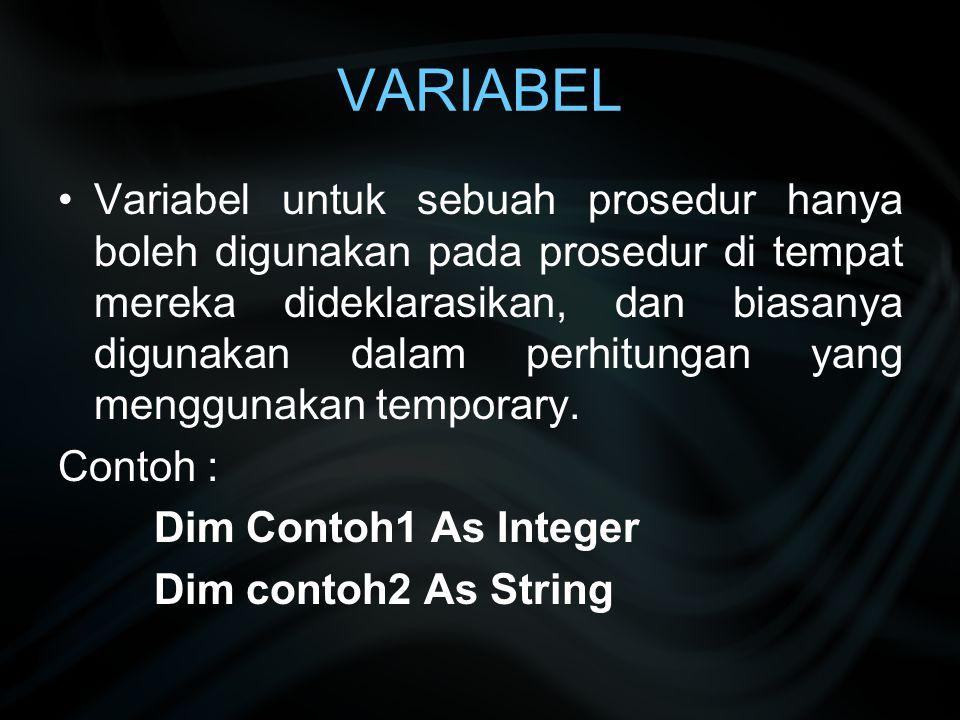 VARIABEL Variabel untuk sebuah prosedur hanya boleh digunakan pada prosedur di tempat mereka dideklarasikan, dan biasanya digunakan dalam perhitungan