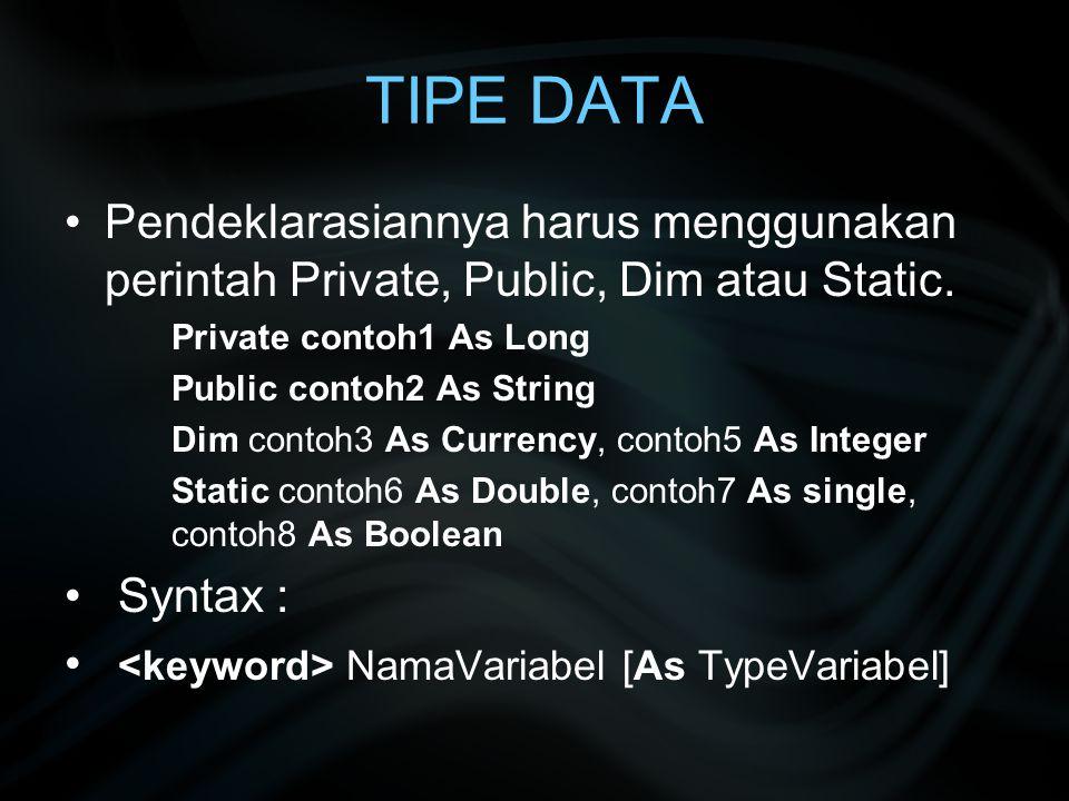 Pendeklarasiannya harus menggunakan perintah Private, Public, Dim atau Static. Private contoh1 As Long Public contoh2 As String Dim contoh3 As Currenc