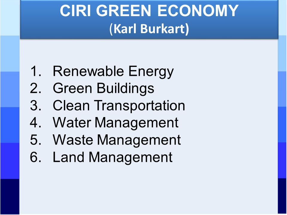 CIRI GREEN ECONOMY (Karl Burkart) CIRI GREEN ECONOMY (Karl Burkart) 1.Renewable Energy 2.Green Buildings 3.Clean Transportation 4.Water Management 5.Waste Management 6.Land Management