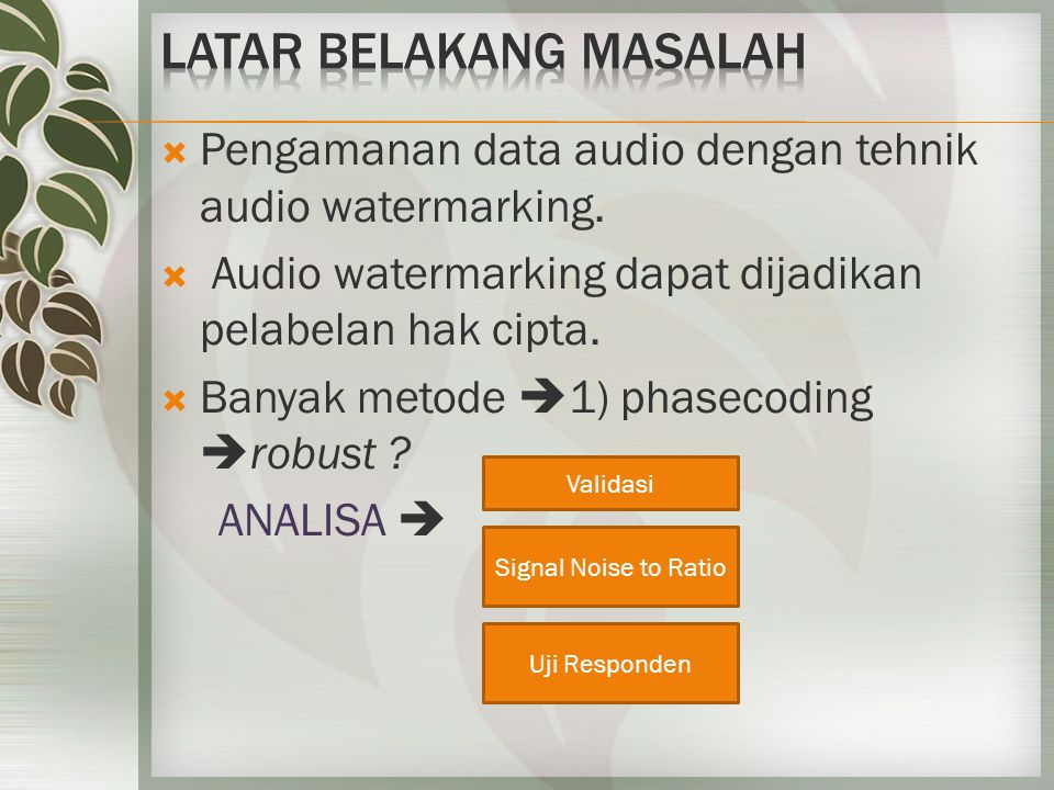  Pengamanan data audio dengan tehnik audio watermarking.