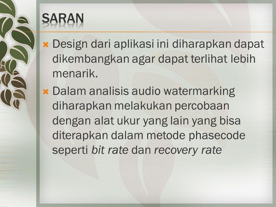  Design dari aplikasi ini diharapkan dapat dikembangkan agar dapat terlihat lebih menarik.