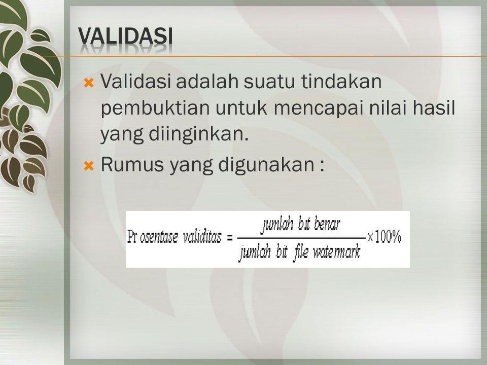  Validasi adalah suatu tindakan pembuktian untuk mencapai nilai hasil yang diinginkan.