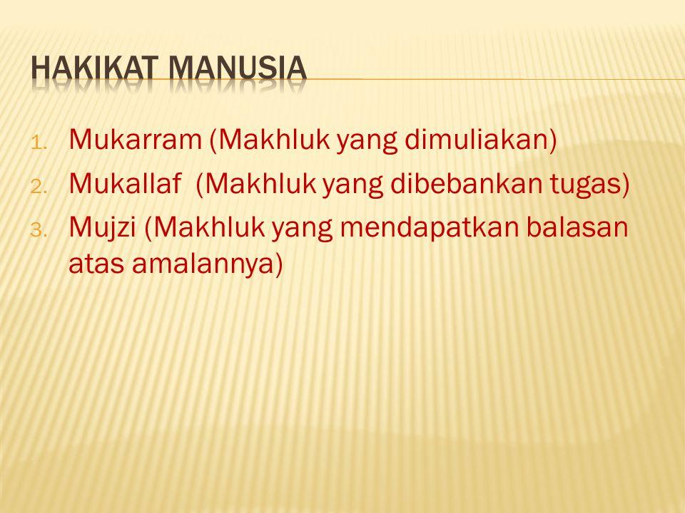1.Mukarram (Makhluk yang dimuliakan) 2. Mukallaf (Makhluk yang dibebankan tugas) 3.