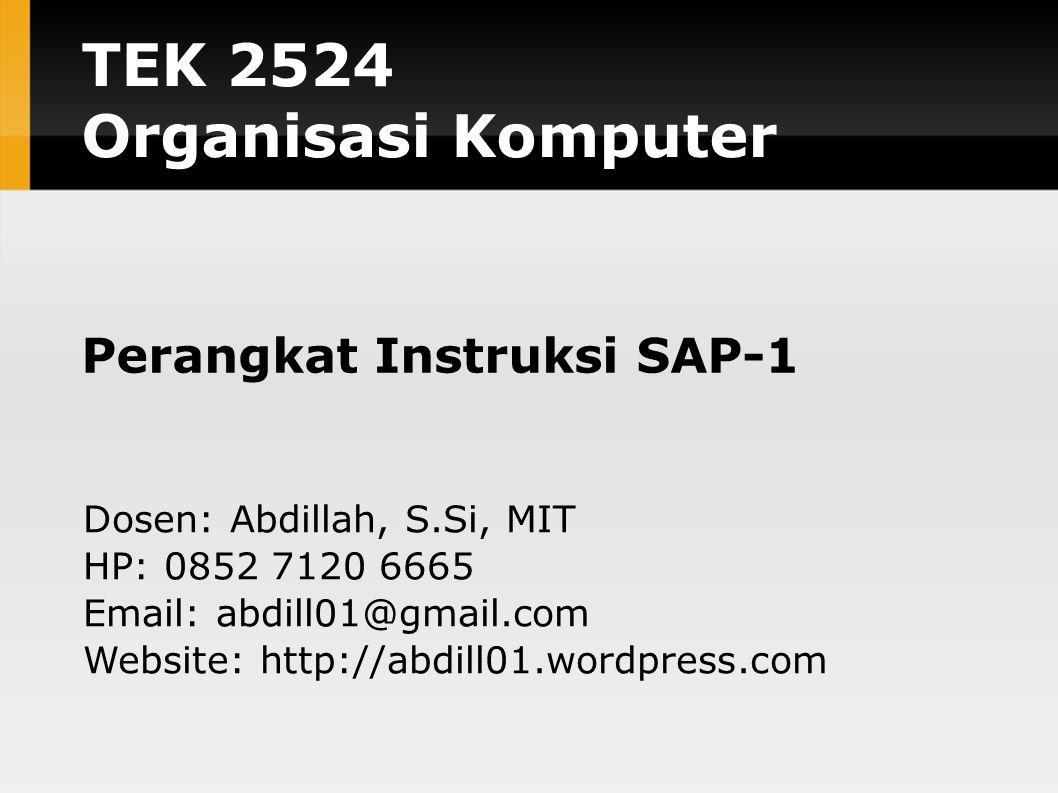 TEK 2524 Organisasi Komputer Perangkat Instruksi SAP-1 Dosen: Abdillah, S.Si, MIT HP: 0852 7120 6665 Email: abdill01@gmail.com Website: http://abdill01.wordpress.com