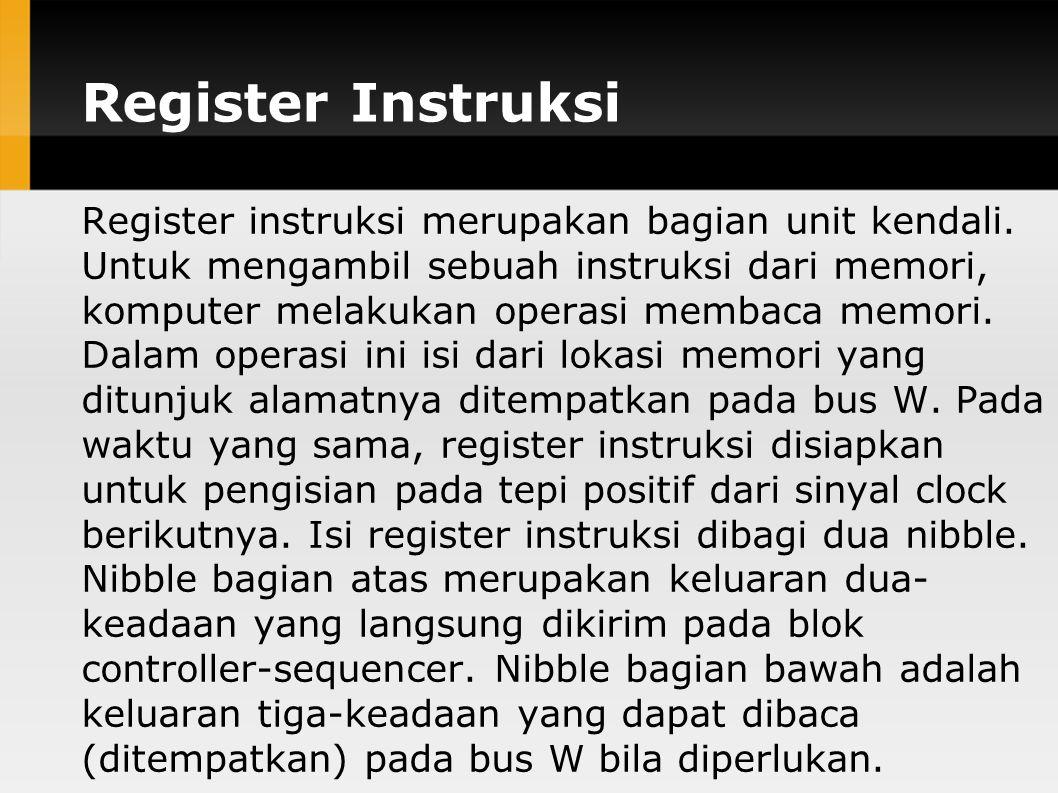 Register Instruksi Register instruksi merupakan bagian unit kendali.