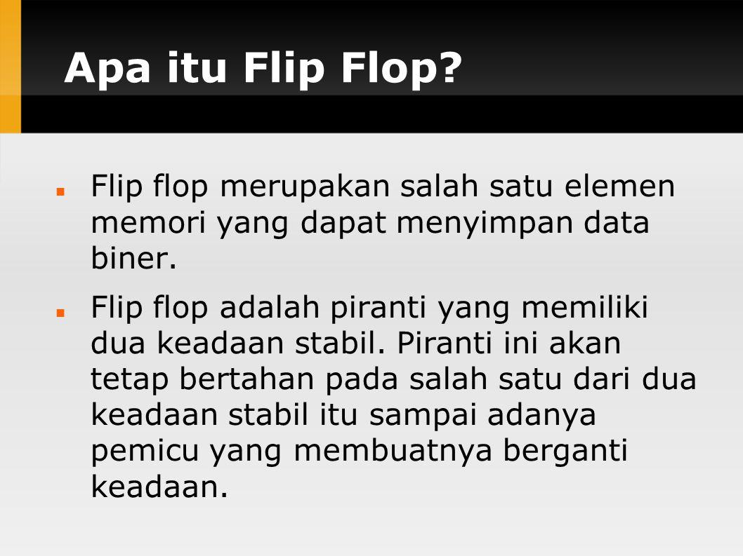 Apa itu Flip Flop? Flip flop merupakan salah satu elemen memori yang dapat menyimpan data biner. Flip flop adalah piranti yang memiliki dua keadaan st