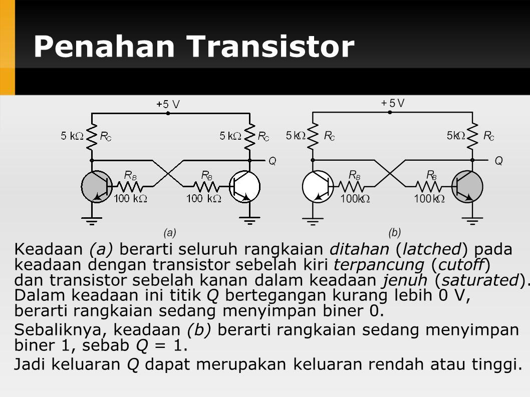 Penahan Transistor Keadaan (a) berarti seluruh rangkaian ditahan (latched) pada keadaan dengan transistor sebelah kiri terpancung (cutoff) dan transis