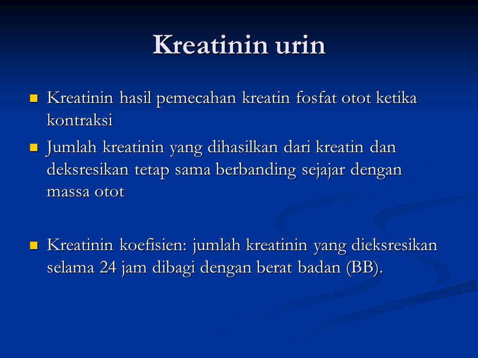 Kreatinin urin Kreatinin hasil pemecahan kreatin fosfat otot ketika kontraksi Kreatinin hasil pemecahan kreatin fosfat otot ketika kontraksi Jumlah kr