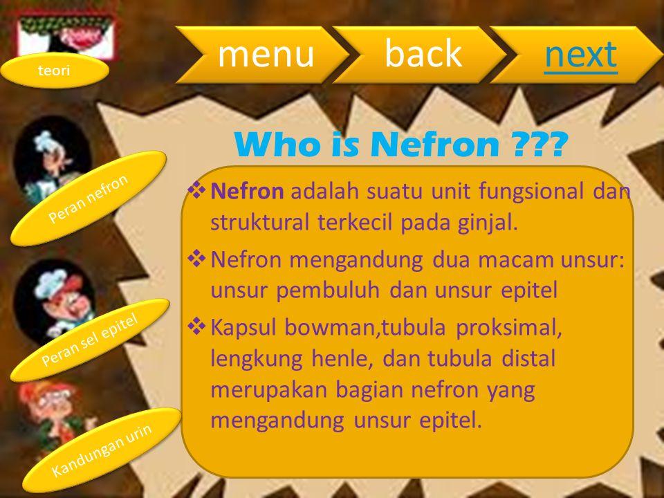Peran nefron Peran sel epitel Kandungan urin teori menubacknext Who is Nefron ???  Nefron adalah suatu unit fungsional dan struktural terkecil pada g