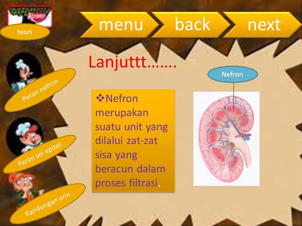 Peran nefron Peran sel epitel Kandungan urin teori menubacknext Lanjuttt…….  Nefron merupakan suatu unit yang dilalui zat-zat sisa yang beracun dalam