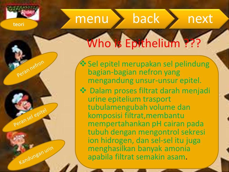 Peran nefron Peran sel epitel Kandungan urin teori menubacknext Who is Epithelium ???  Sel epitel merupakan sel pelindung bagian-bagian nefron yang m