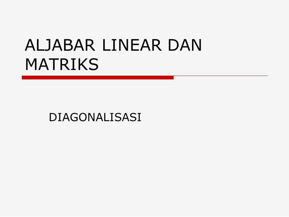 ALJABAR LINEAR DAN MATRIKS DIAGONALISASI