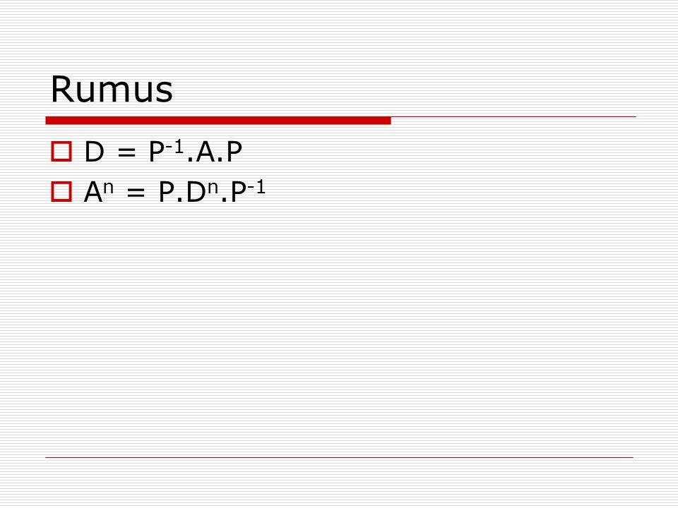 Rumus  D = P -1.A.P  A n = P.D n.P -1