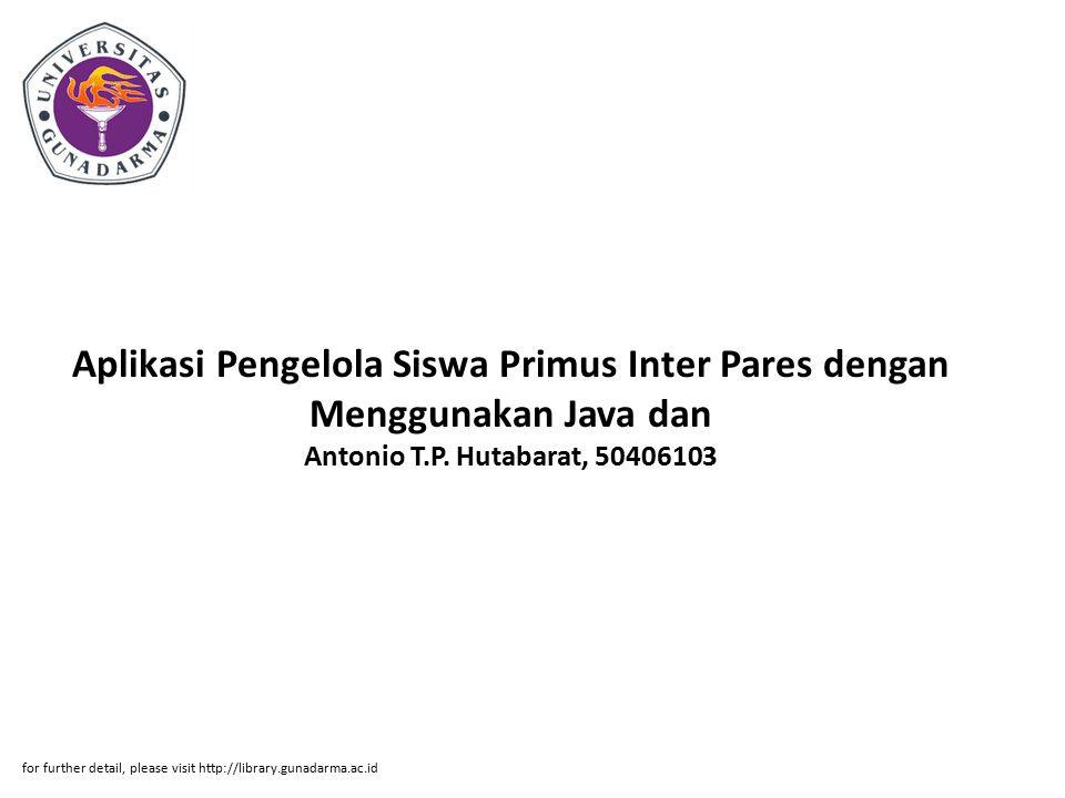 Aplikasi Pengelola Siswa Primus Inter Pares dengan Menggunakan Java dan Antonio T.P. Hutabarat, 50406103 for further detail, please visit http://libra