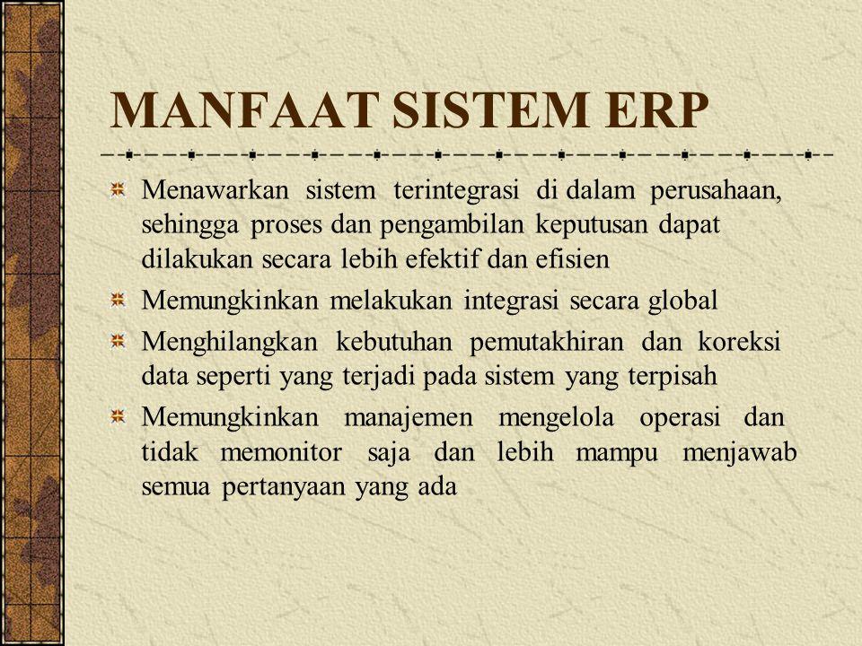 MANFAAT SISTEM ERP Menawarkan sistem terintegrasi di dalam perusahaan, sehingga proses dan pengambilan keputusan dapat dilakukan secara lebih efektif