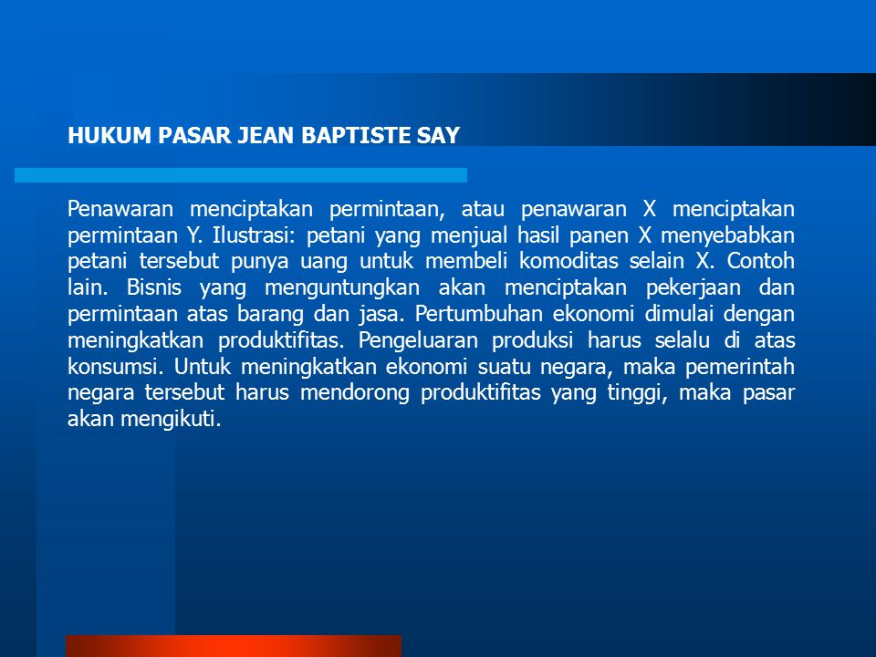 HUKUM PASAR JEAN BAPTISTE SAY Penawaran menciptakan permintaan, atau penawaran X menciptakan permintaan Y. Ilustrasi: petani yang menjual hasil panen