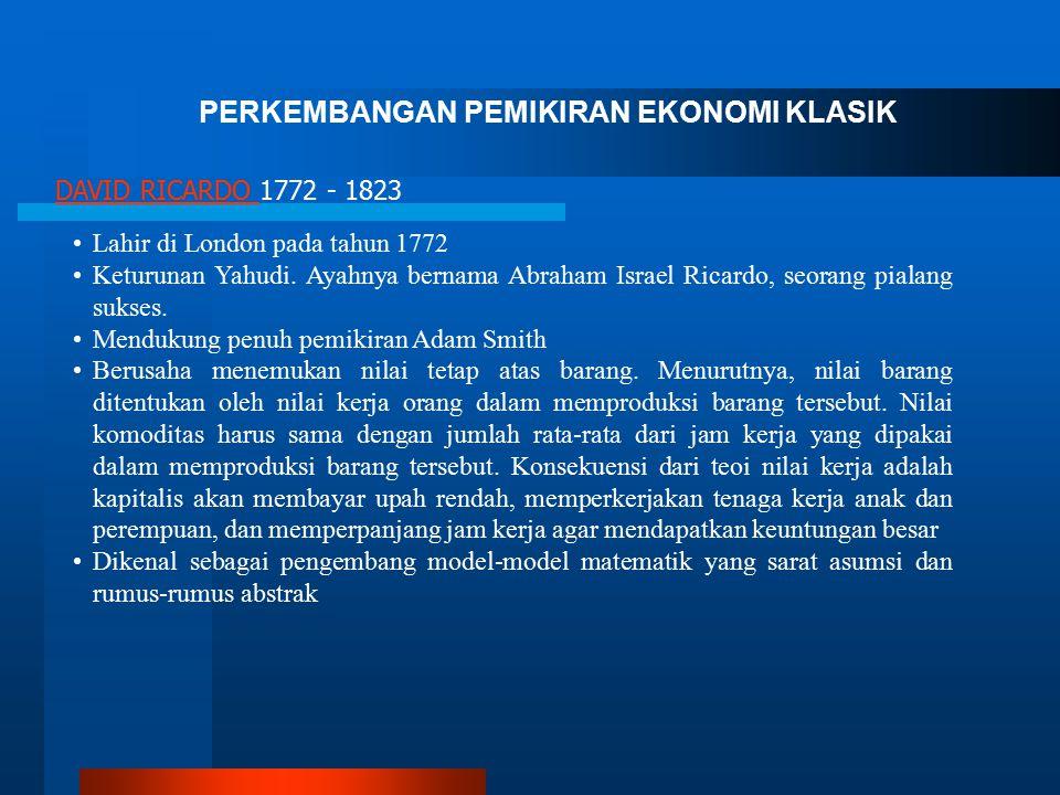 Lahir di London pada tahun 1772 Keturunan Yahudi. Ayahnya bernama Abraham Israel Ricardo, seorang pialang sukses. Mendukung penuh pemikiran Adam Smith