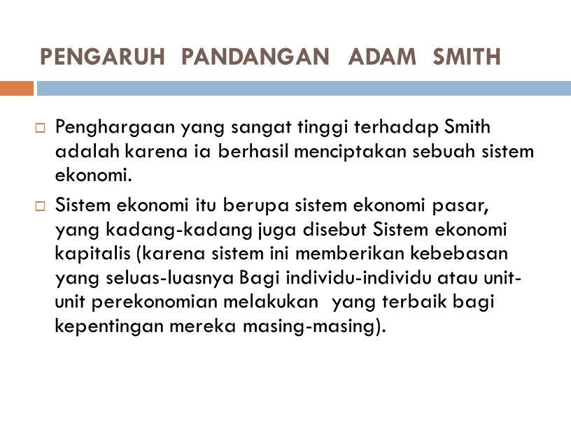 Dalam banyak hal pemikiran Adam Smith sejalan dengan paham kaum Fisiokrat yang menganggap produksi barang-barang dan jasa sebagai sumber utama kemak