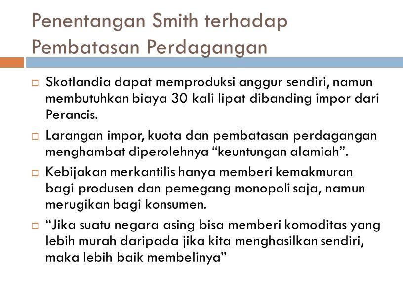 Lingkungan Pemikiran Smith  Pengaruh Kuat Merkantilisme  Menurut merkantilisme, mengumpulkan emas dan perak, dengan dua cara : 1. Ekspedisi untuk me