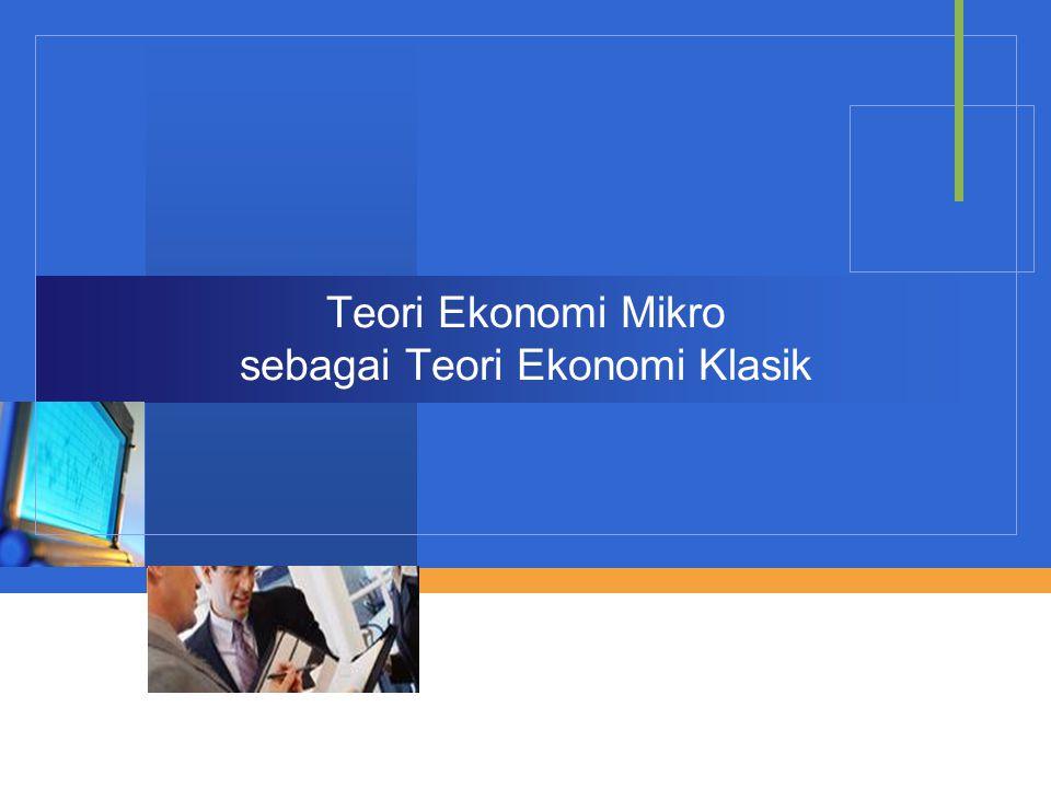 Company LOGO Teori Ekonomi Mikro sebagai Teori Ekonomi Klasik