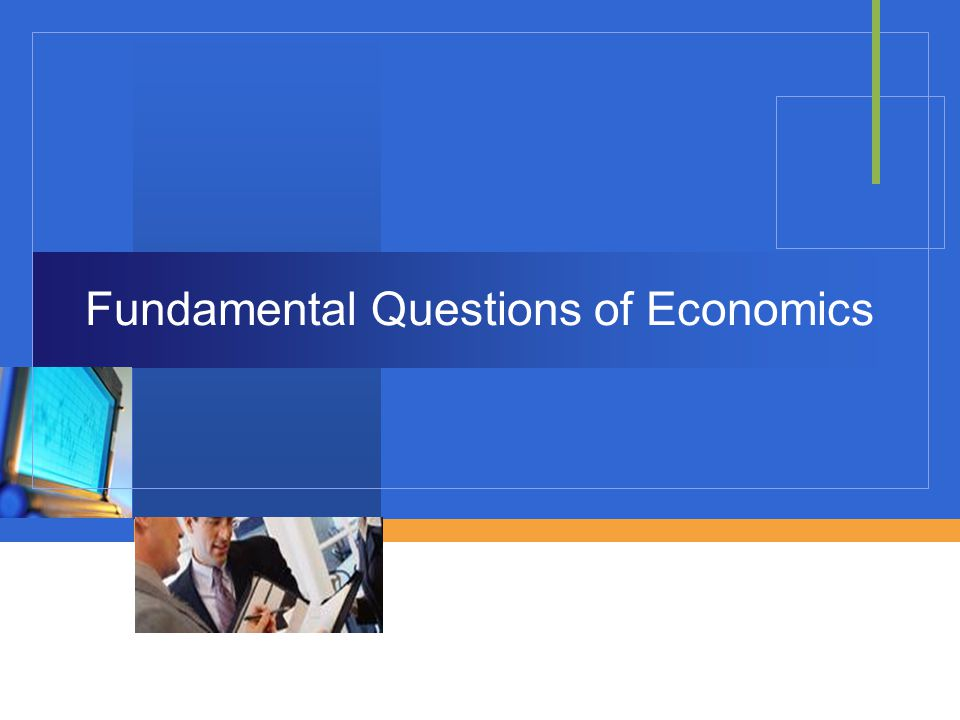 29 Fundamental Questions of Economics WHAT  What commodities are produced and in what quantities.