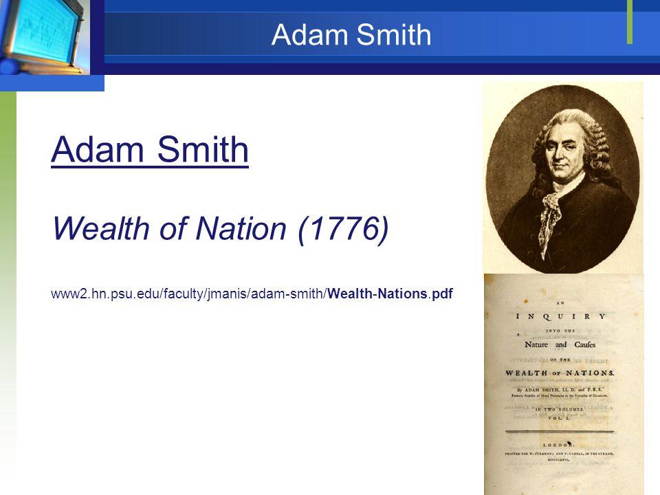 3 Adam Smith Adam Smith Wealth of Nation (1776) www2.hn.psu.edu/faculty/jmanis/adam-smith/Wealth-Nations.pdf