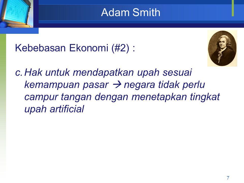 7 Adam Smith Kebebasan Ekonomi (#2) : c.Hak untuk mendapatkan upah sesuai kemampuan pasar  negara tidak perlu campur tangan dengan menetapkan tingkat