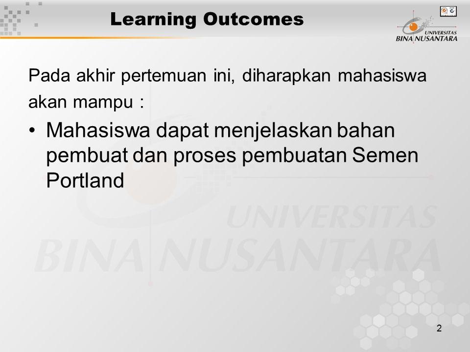 2 Learning Outcomes Pada akhir pertemuan ini, diharapkan mahasiswa akan mampu : Mahasiswa dapat menjelaskan bahan pembuat dan proses pembuatan Semen P
