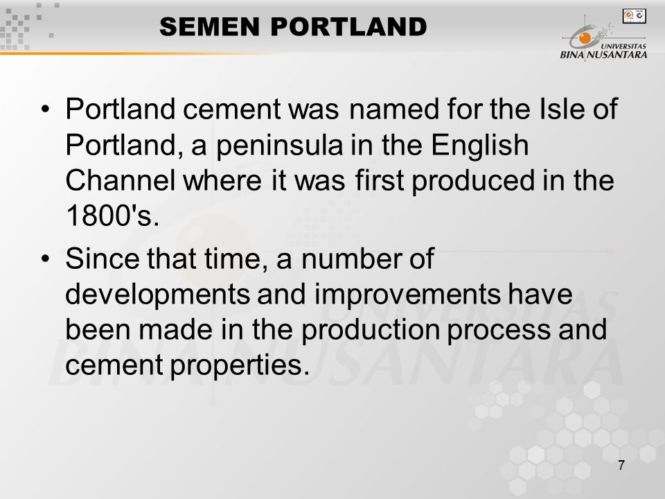7 Portland cement was named for the Isle of Portland, a peninsula in the English Channel where it was first produced in the 1800's. Since that time, a