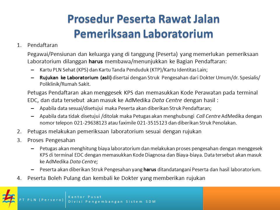 Kantor Pusat Divisi Pengembangan Sistem SDM PT PLN (Persero) Prosedur Peserta Rawat Jalan Pemeriksaan Laboratorium 1.Pendaftaran Pegawai/Pensiunan dan