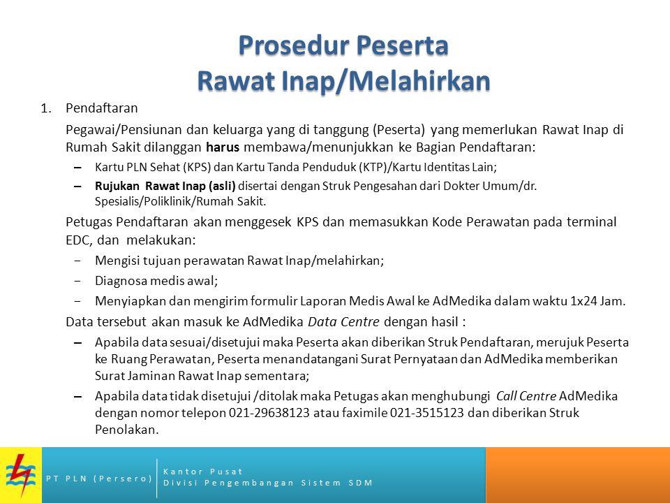 Kantor Pusat Divisi Pengembangan Sistem SDM PT PLN (Persero) Prosedur Peserta Rawat Inap/Melahirkan 1.Pendaftaran Pegawai/Pensiunan dan keluarga yang