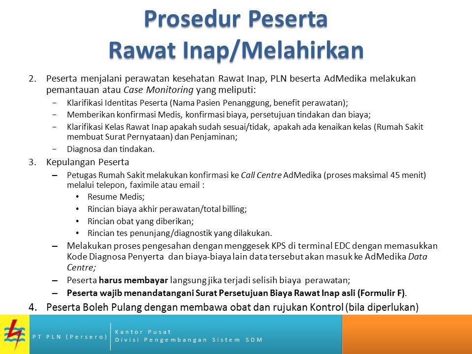 Kantor Pusat Divisi Pengembangan Sistem SDM PT PLN (Persero) Prosedur Peserta Rawat Inap/Melahirkan 2.Peserta menjalani perawatan kesehatan Rawat Inap
