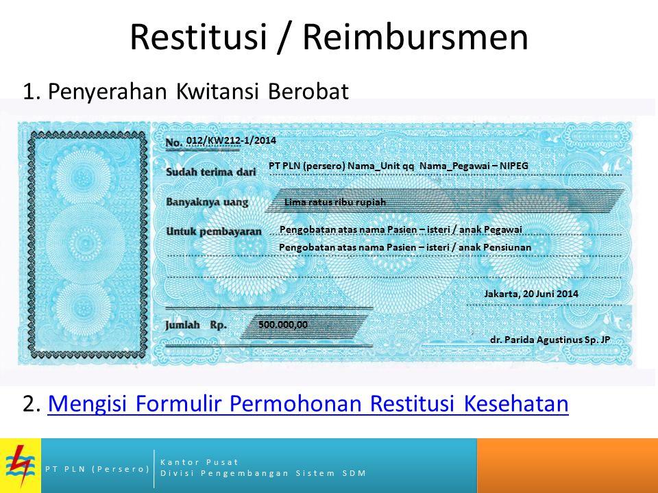 Kantor Pusat Divisi Pengembangan Sistem SDM PT PLN (Persero) Restitusi / Reimbursmen PT PLN (persero) Nama_Unit qq Nama_Pegawai – NIPEG Pengobatan atas nama Pasien – isteri / anak Pegawai Lima ratus ribu rupiah 500.000,00 Jakarta, 20 Juni 2014 dr.