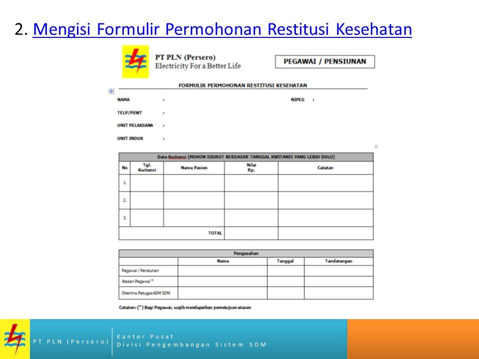 Kantor Pusat Divisi Pengembangan Sistem SDM PT PLN (Persero) 2. Mengisi Formulir Permohonan Restitusi KesehatanMengisi Formulir Permohonan Restitusi K