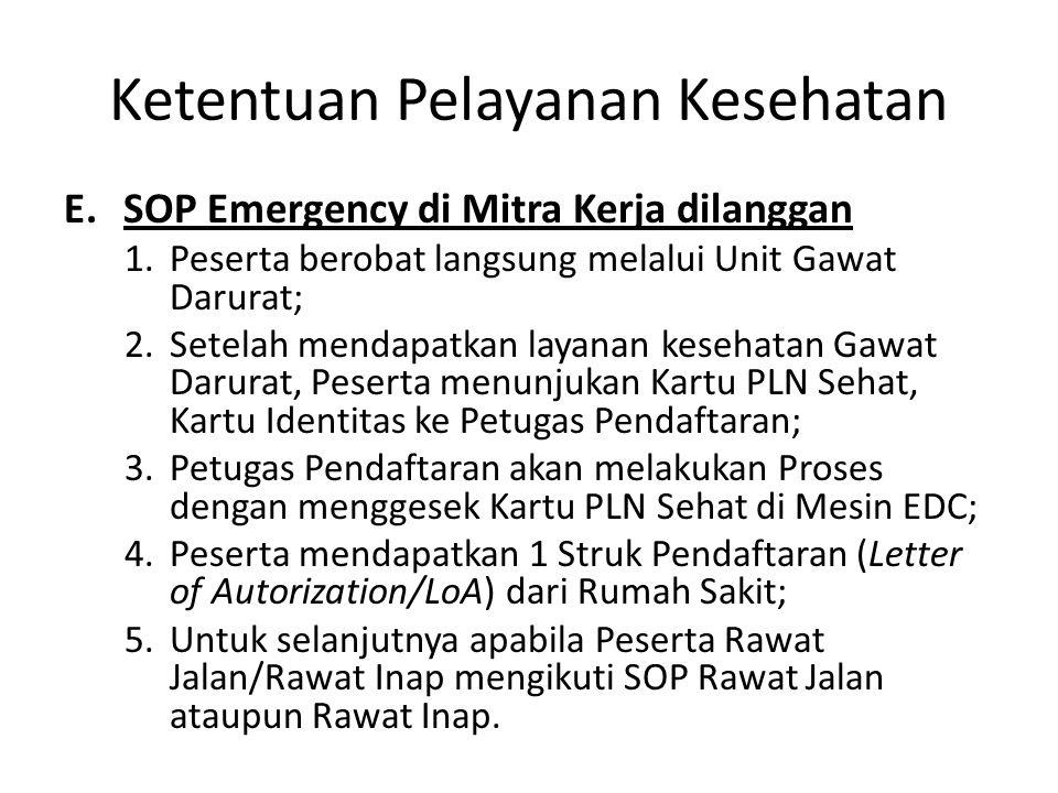 Ketentuan Pelayanan Kesehatan E.SOP Emergency di Mitra Kerja dilanggan 1.Peserta berobat langsung melalui Unit Gawat Darurat; 2.Setelah mendapatkan la