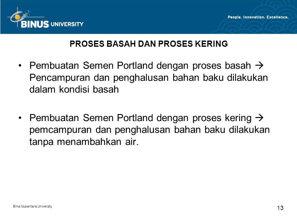 Bina Nusantara University 13 PROSES BASAH DAN PROSES KERING Pembuatan Semen Portland dengan proses basah  Pencampuran dan penghalusan bahan baku dila