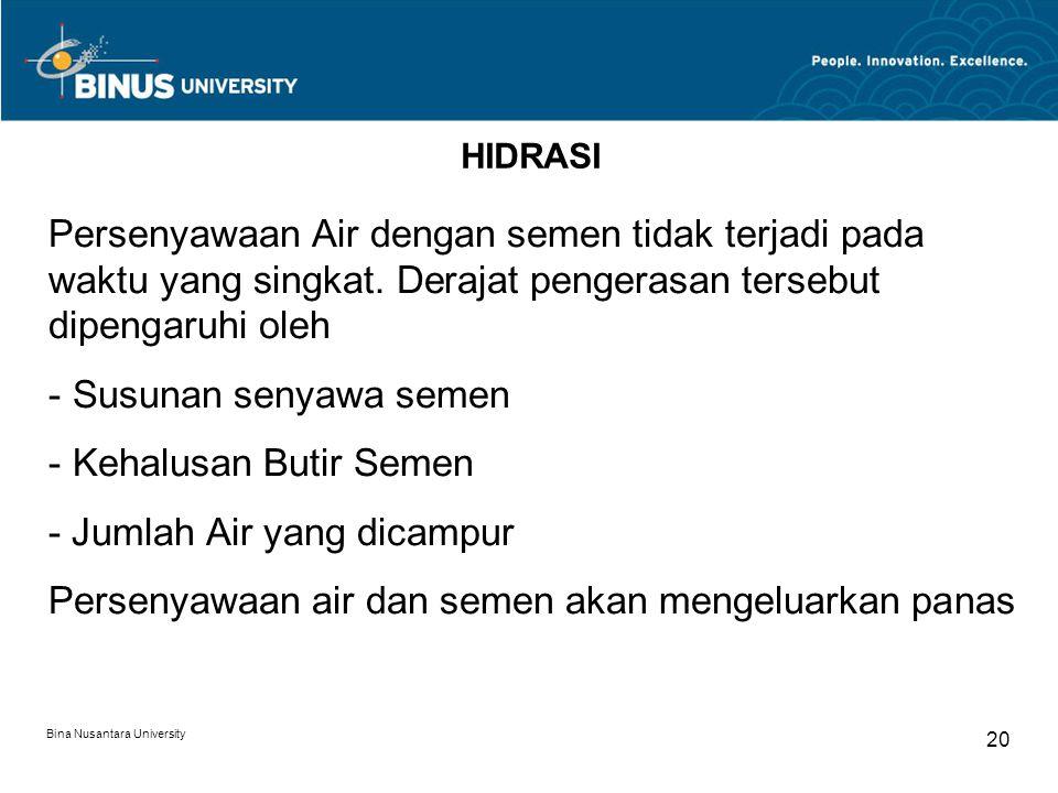 Bina Nusantara University 20 HIDRASI Persenyawaan Air dengan semen tidak terjadi pada waktu yang singkat. Derajat pengerasan tersebut dipengaruhi oleh