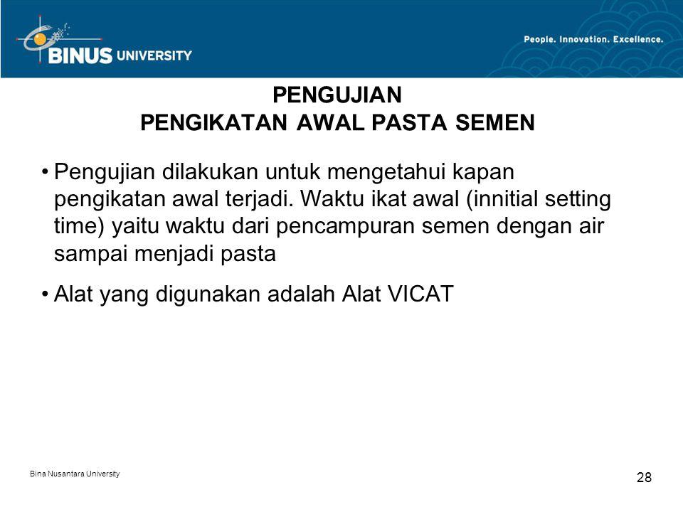 Bina Nusantara University 28 PENGUJIAN PENGIKATAN AWAL PASTA SEMEN Pengujian dilakukan untuk mengetahui kapan pengikatan awal terjadi. Waktu ikat awal