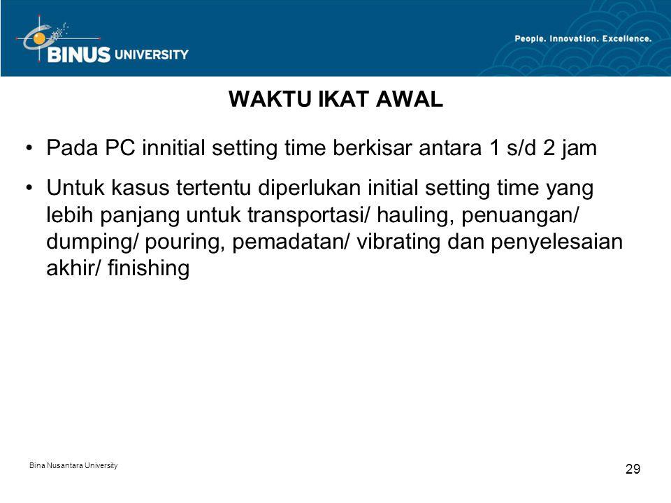 Bina Nusantara University 29 WAKTU IKAT AWAL Pada PC innitial setting time berkisar antara 1 s/d 2 jam Untuk kasus tertentu diperlukan initial setting