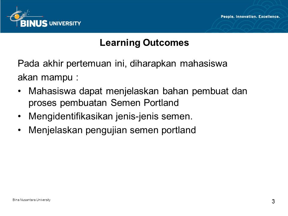 Bina Nusantara University 3 Learning Outcomes Pada akhir pertemuan ini, diharapkan mahasiswa akan mampu : Mahasiswa dapat menjelaskan bahan pembuat da