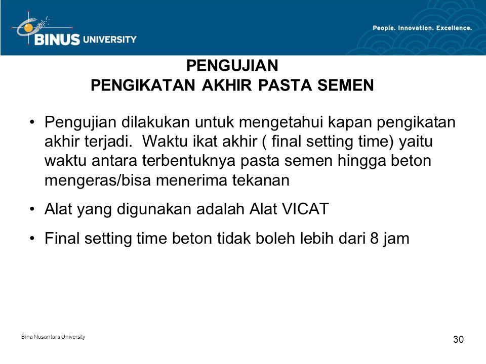 Bina Nusantara University 30 PENGUJIAN PENGIKATAN AKHIR PASTA SEMEN Pengujian dilakukan untuk mengetahui kapan pengikatan akhir terjadi. Waktu ikat ak