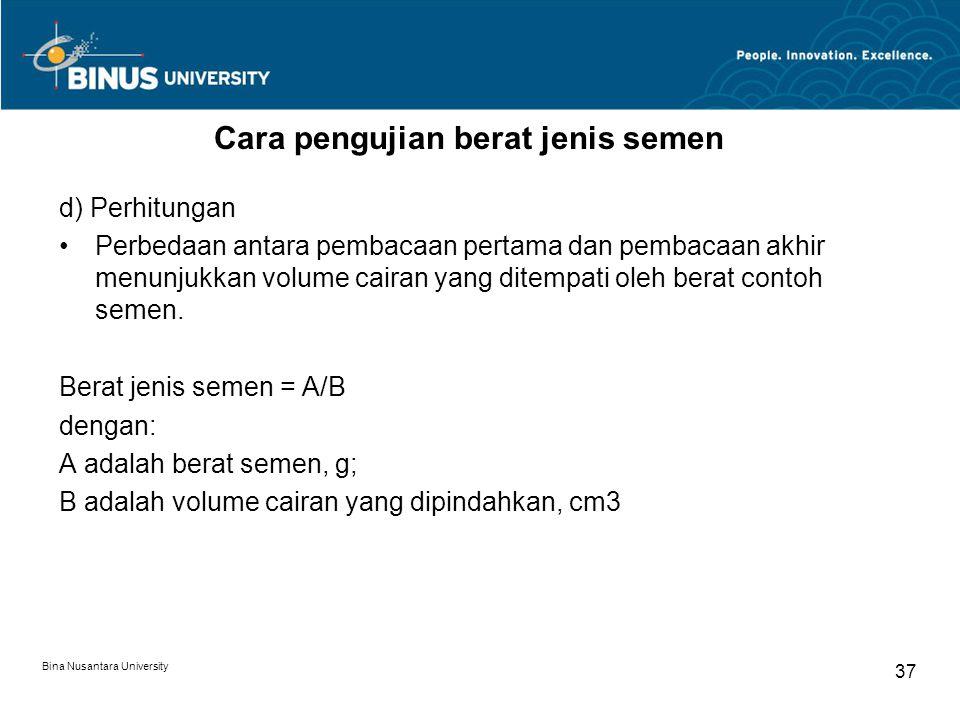 Bina Nusantara University 37 d) Perhitungan Perbedaan antara pembacaan pertama dan pembacaan akhir menunjukkan volume cairan yang ditempati oleh berat