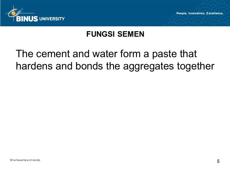 Bina Nusantara University 6 Semen Hidrolis vs Non Hidrolis Semen Non Hidrolis yang tidak dapat mengikat atau mengeras di dalam air, contohnya kapur.