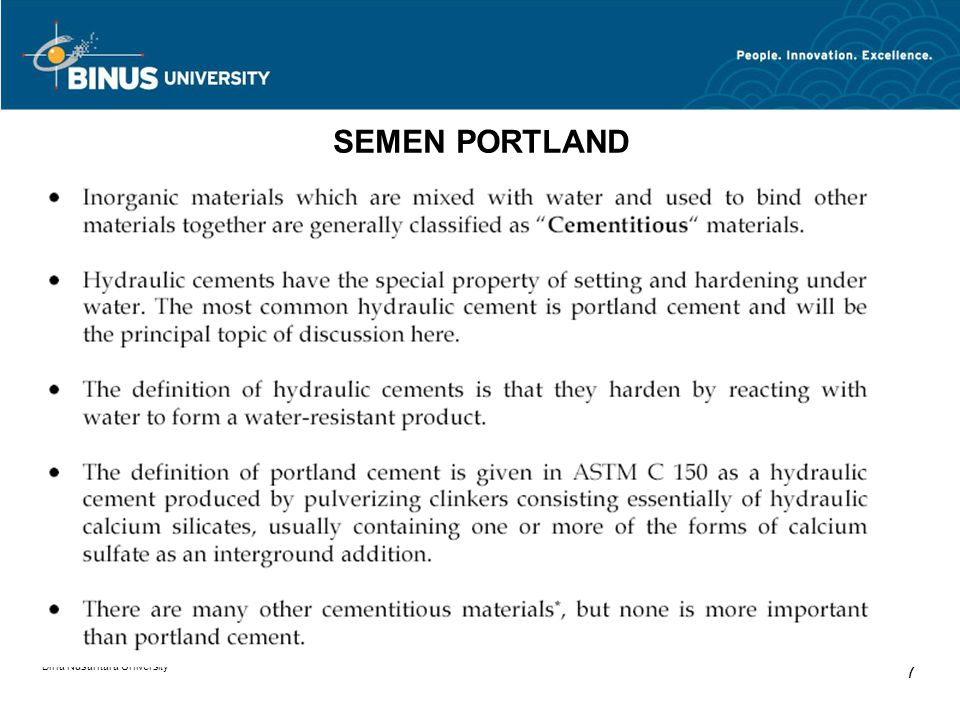 Bina Nusantara University 8 SEMEN PORTLAND Portland cement was named for the Isle of Portland, a peninsula in the English Channel where it was first produced in the 1800 s.