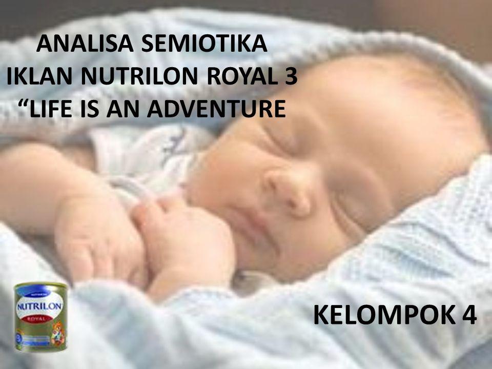 ANALISA SEMIOTIKA IKLAN NUTRILON ROYAL 3 LIFE IS AN ADVENTURE KELOMPOK 4
